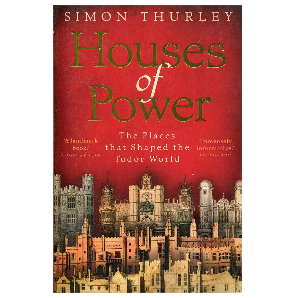 Book cover of Simon Thurley's Houses of Power : The Places that Shaped the Tudor World.