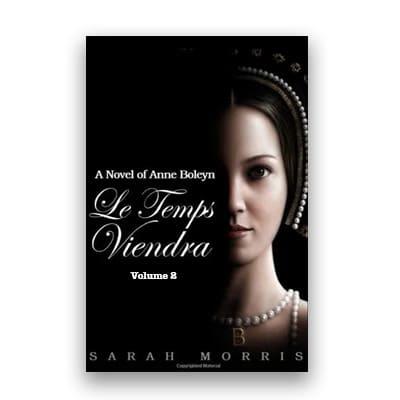 Le Temps Viendra: A Novel of Anne Boleyn Volume 2